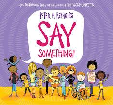 Say Something: Reynolds, Peter H., Reynolds, Peter H.: 9780545865036:  Amazon.com: Books