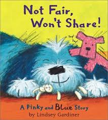 Not Fair, Won't Share!: A Pinky and Blue Story by Lindsey Gardiner