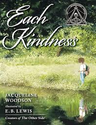 Each Kindness (Jane Addams Award Book (Awards)): Woodson, Jacqueline,  Lewis, E. B.: 9780399246524: Amazon.com: Books
