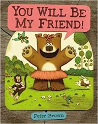 YOU WILL BE MY FRIEND! (Starring Lucille Beatrice Bear (2)): Brown, Peter:  9780316070300: Amazon.com: Books
