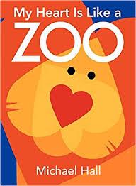 Amazon.com: My Heart Is Like a Zoo Board Book (9780061915123): Hall,  Michael, Hall, Michael: Books
