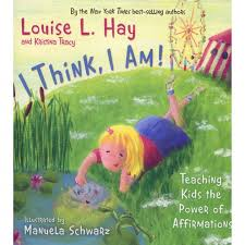 I Think, I Am by Louise Hay | Teaching kids, Yoga for kids, Capturing kids  hearts